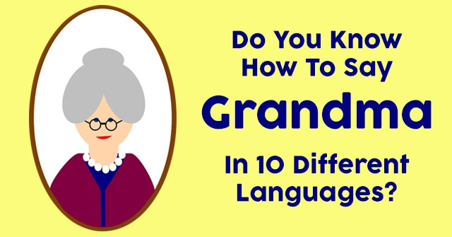 Do You Know How To Say Grandma In 10 Different Languages?