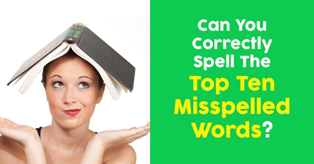 Can You Correctly Spell The Top Ten Misspelled Words?