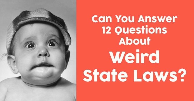 Can You Answer 12 Questions About Weird State Laws?