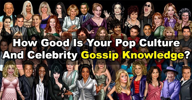 How Good Is Your Pop Culture And Celebrity Gossip Knowledge?