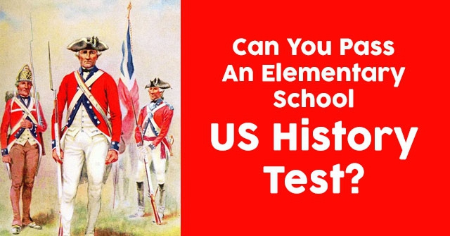 Can You Pass An Elementary School US History Test?