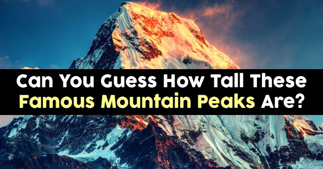Can You Guess How Tall These Famous Mountain Peaks Are?