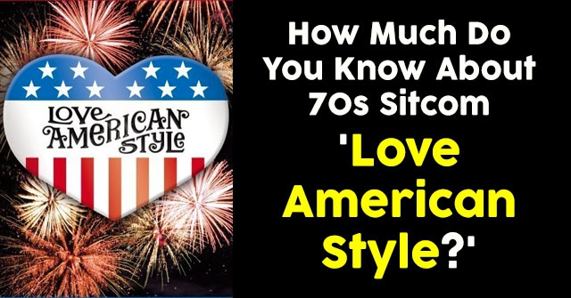 How Much Do You Know About 70s Sitcom 'Love American Style?'