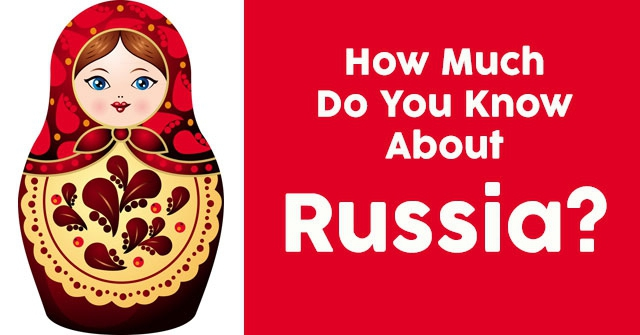 How Much Do You Know About Russia?