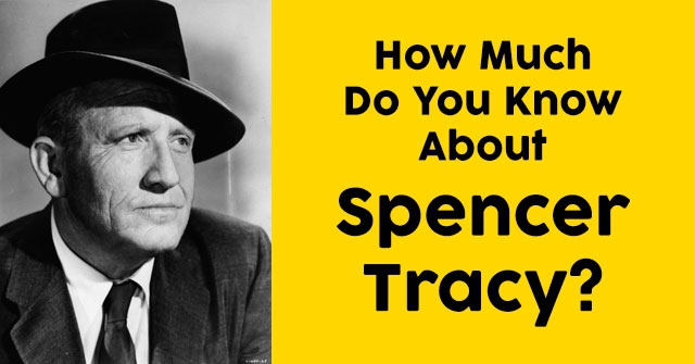 How Much Do You Know About Spencer Tracy?