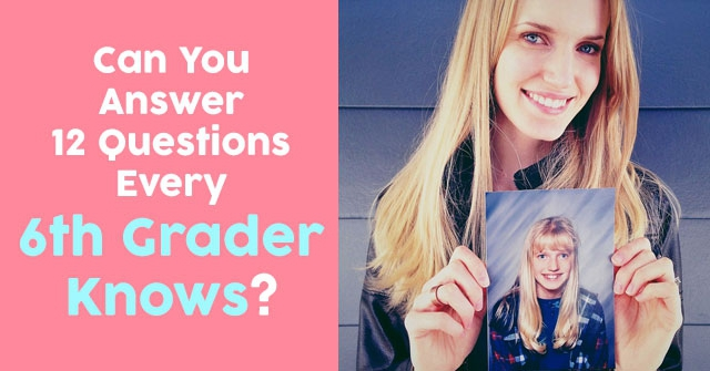 Can You Answer 12 Questions Every 6th Grader Knows?