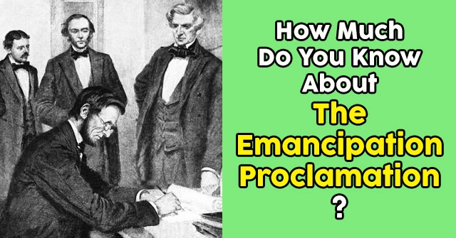 How Much Do You Know About The Emancipation Proclamation?
