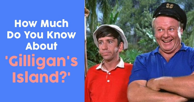 How Much Do You Know About 'Gilligan's Island?'