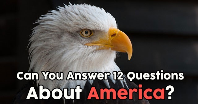 Can You Answer 12 Questions About America?