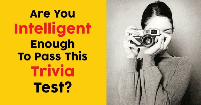 Are You Intelligent Enough To Pass This Trivia Test?
