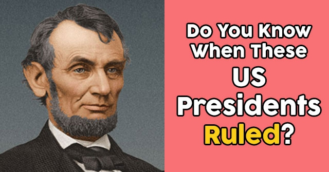Do You Know When These US Presidents Ruled?