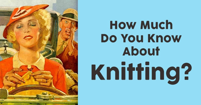 How Much Do You Know About Knitting?