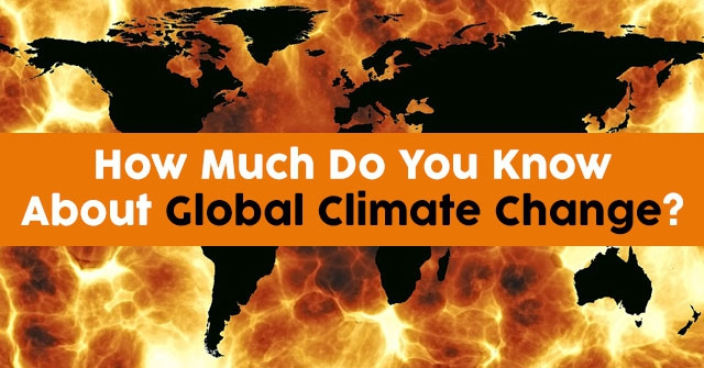 How Much Do You Know About Global Climate Change?
