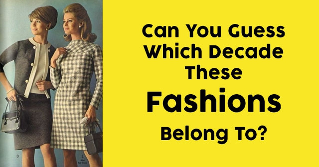 Can You Guess Which Decade These Fashions Belong To?