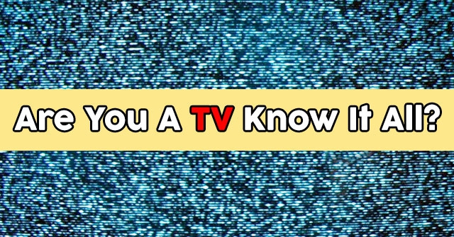Are You A TV Know It All?