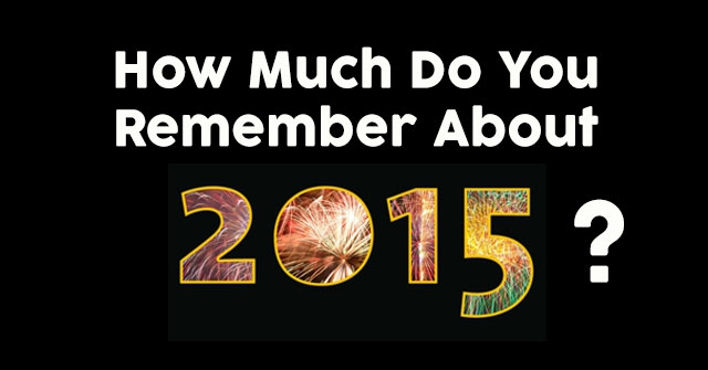 How Much Do You Remember About 2015?