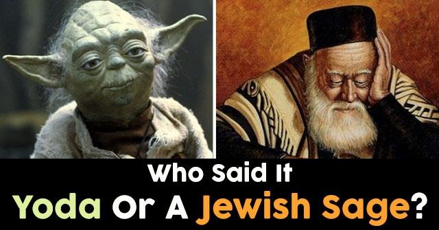Who Said It Yoda Or A Jewish Sage?