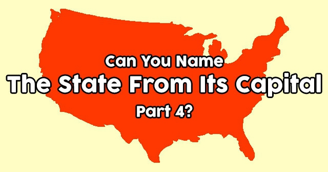 Can You Name The State From Its Capital – Part 4?