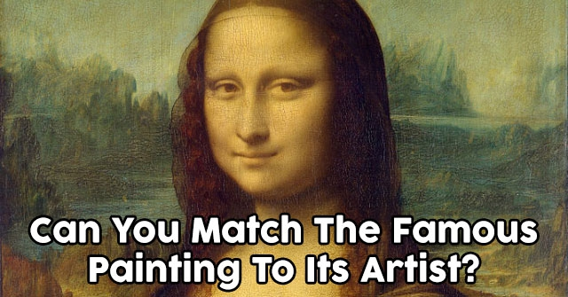 Can You Match The Famous Painting To Its Artist?