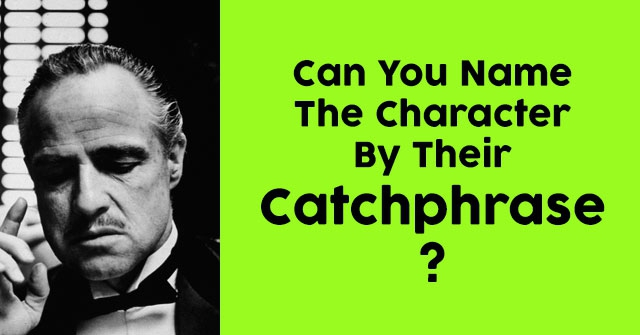 Can You Name The Character By Their Catchphrase?