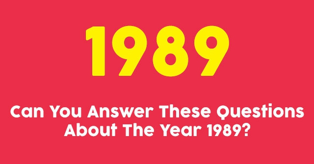 Can You Answer These Questions About The Year 1989?