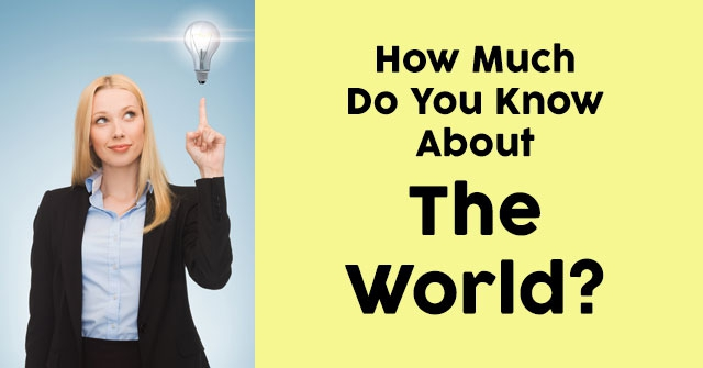 How Much Do You Know About The World?