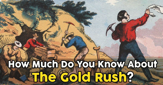 How Much Do You Know About The Gold Rush?