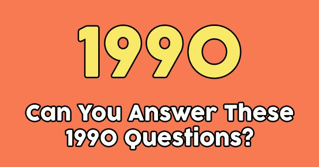 Can You Answer These 1990 Questions?