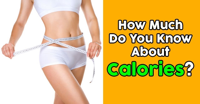 How Much Do You Know About Calories?