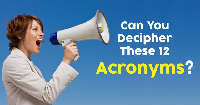 Can You Decipher These 12 Acronyms?