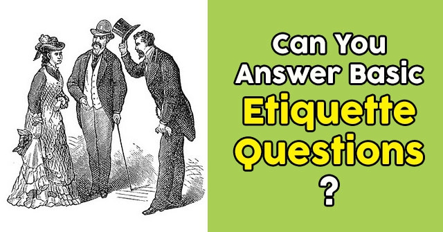 Can You Answer Basic Etiquette Questions?