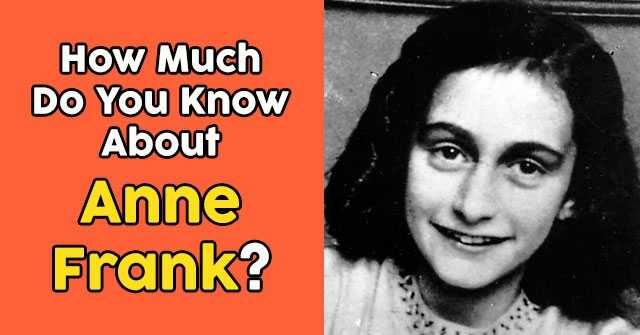 How Much Do You Know About Anne Frank?