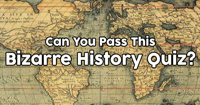 Can You Pass This Bizarre History Quiz?