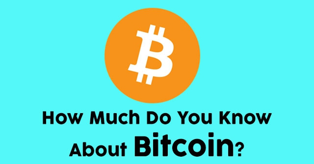 How Much Do You Know About Bitcoin?