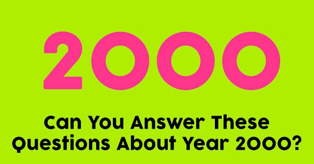Can You Answer These Questions About Year 2000?