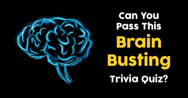 Can You Pass This Brain Busting Trivia Quiz?