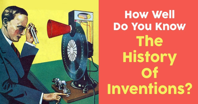 How Well Do You Know The History Of Inventions?