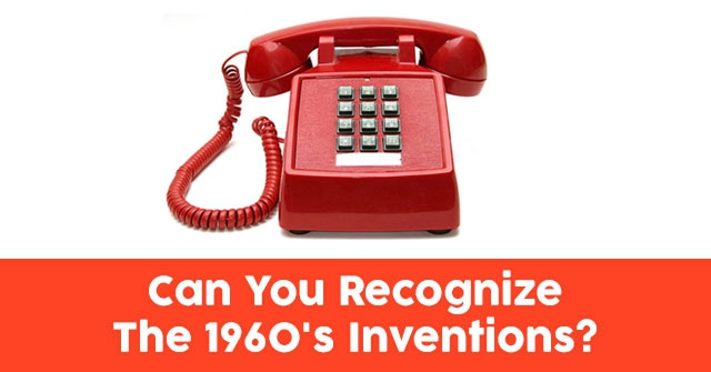 Can You Recognize the 1960's Inventions?