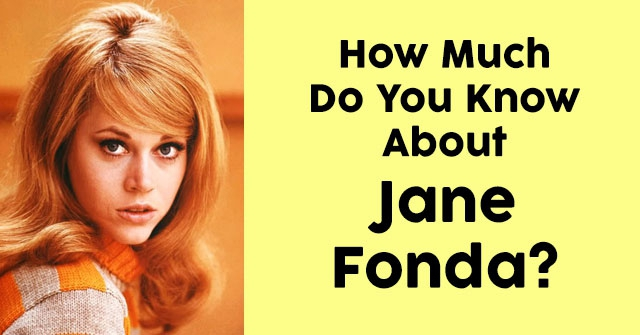 How Much Do You Know About Jane Fonda?