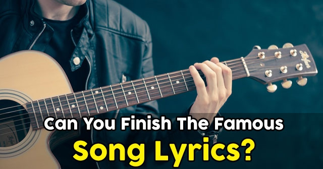 Can You Finish The Famous Song Lyrics?