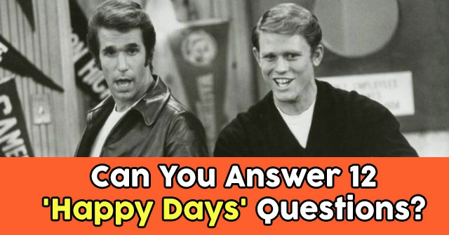 Can You Answer 12 'Happy Days' Questions?