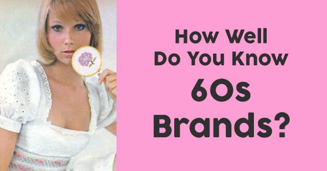 How Well Do You Know 60s Brands?