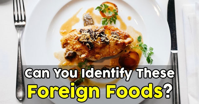 Can You Identify These Foreign Foods?