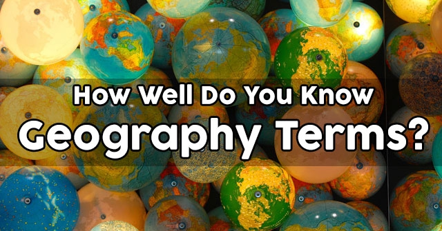 How Well Do You Know Geography Terms?