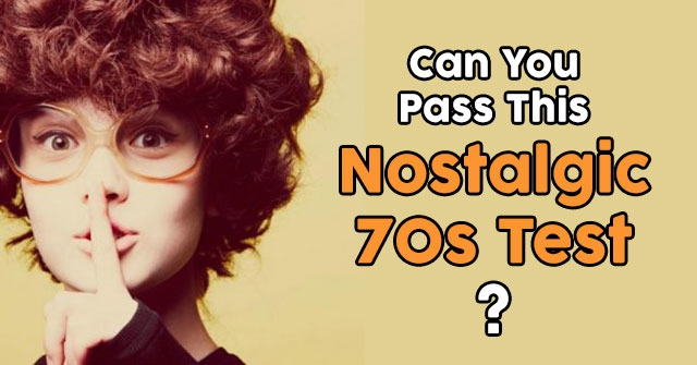 Can You Pass This Nostalgic 70s Test?