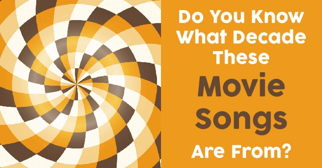 Do You Know What Decade These Movie Songs Are From?