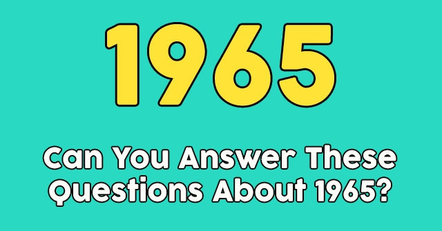 Can You Answer These Questions About 1965?