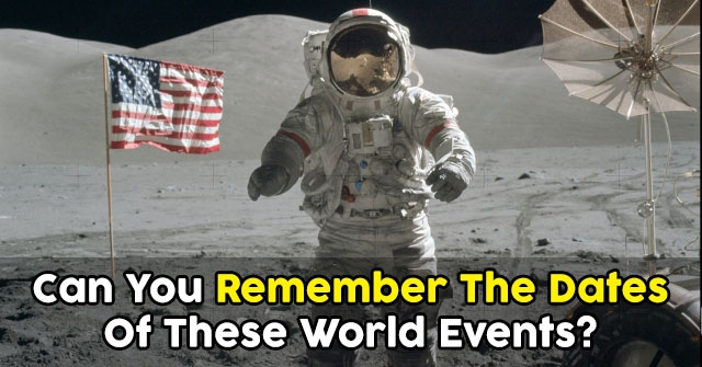 Can You Remember The Dates Of These World Events?