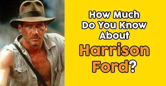 How Much Do You Know About Harrison Ford?
