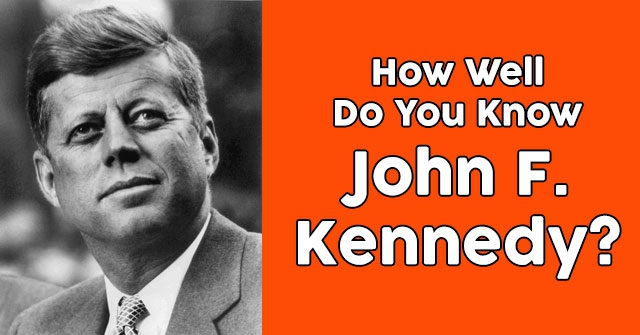 How Well Do You Know John F. Kennedy?